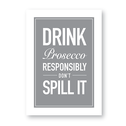 Drink Prosecco Responsibly Don't Spill It!