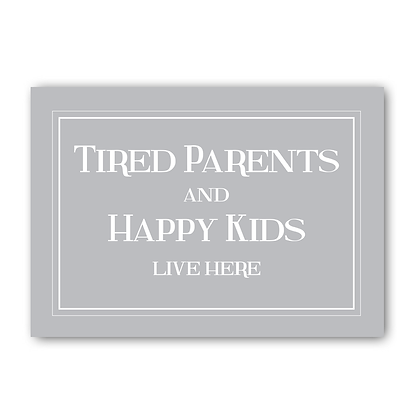 Tired Parents & Happy Kids Live Here