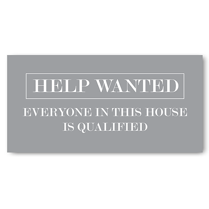 Help Wanted Everyone In This House Is Qualified!