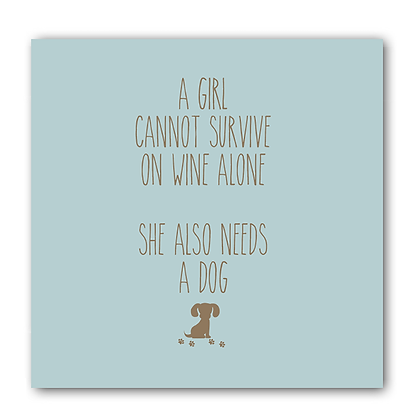 A Girl Cannot Survive On Wine Alone She Also Needs A Dog Card