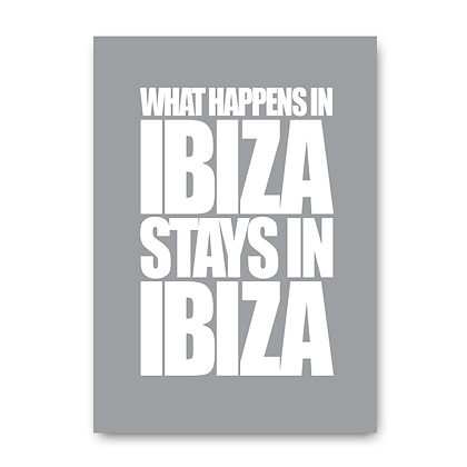What Happens In Ibiza stays in Ibiza