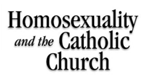 Same Sex Attraction, Homosexuality and my Catholic Church.