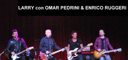 LARRY con OMAR PEDRINI & ENRICO RUGGERI