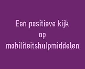 positieve kijk op mobiliteitshulpmiddele