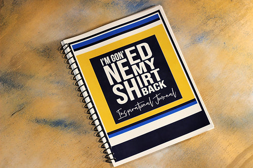 I'm Gon' Need My Shirt Back: Inspirational Journal for Student-Athletes