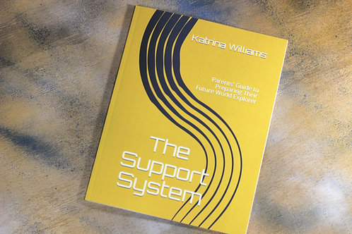 The Support System: Parents' Guide to Preparing Their Future World Explorer