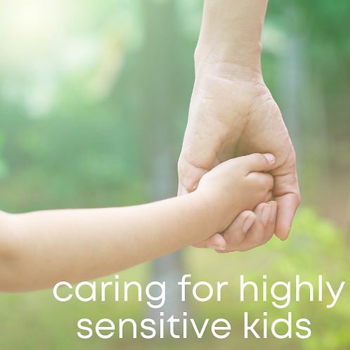 Strategies for Caring for Highly Sensitive Kids