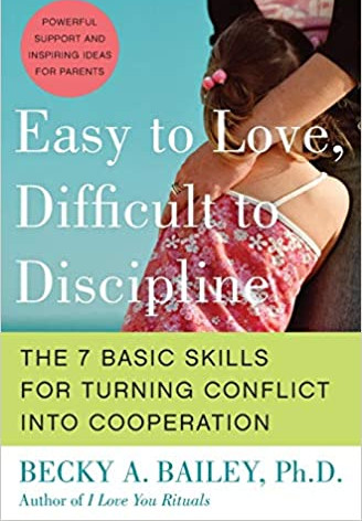 Easy to Love, Difficult to Discipline by Becky A. Bailey, Ph. D.
