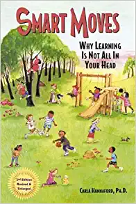 Smart Moves: Why Learning is Not All in Your Head by Carla Hannaford, Ph. D.