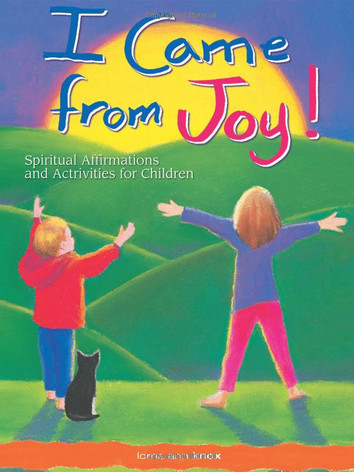 I Came from Joy: Spiritual Affirmations and Activities for Children by Lorna Ann Knox