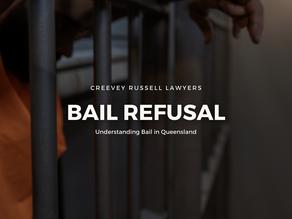 UNDERSTANDING BAIL IN QUEENSLAND: BAIL REFUSAL