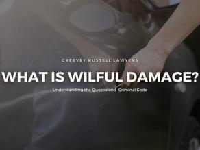 UNDERSTANDING THE QUEENSLAND CRIMINAL CODE: WHAT IS WILFUL DAMAGE?