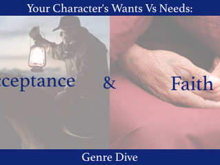 Your Character's Wants Vs Needs: Genre Dive (Acceptance and Faith)