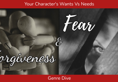 Your Character's Wants Vs Needs: Genre Dive (Fear and Forgiveness)