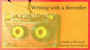 Writing With a Recorder: A Guide to Effectively Hearing Yourself Speak