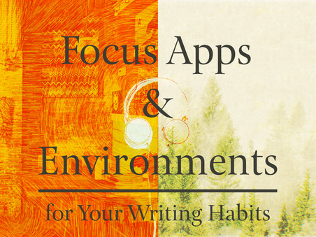 Focus Apps & Environments for Your Writing Habits