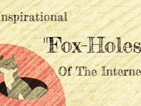 "Inspirational ""Fox-Holes"" of the Internet"