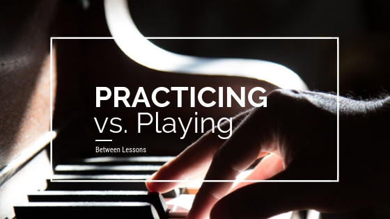 Practicing vs. Playing