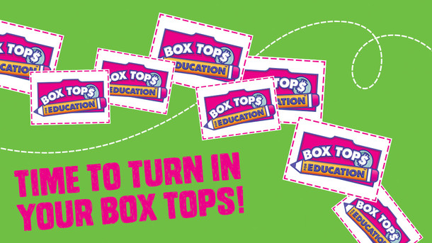 Turn in all Box Tops by Friday of this week