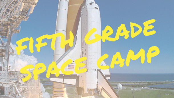 5th Grade Space Camp - Mandatory Meeting Tuesday, August 27 at 6:30!