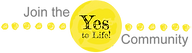 Join the Yes To Life Community