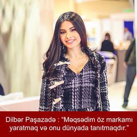 """Dilbər Paşazadə:""""Məqsədim öz markamı yaratmaq və onu dünyada tanıtmaqdır."""""""