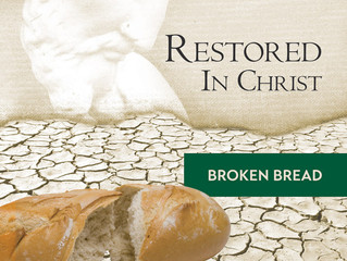 """Restored in Christ, Pt. 5: """"Broken Bread"""""""