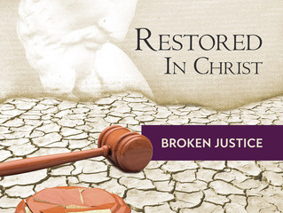 "Restored in Christ, Pt. 6: ""Broken Justice"""