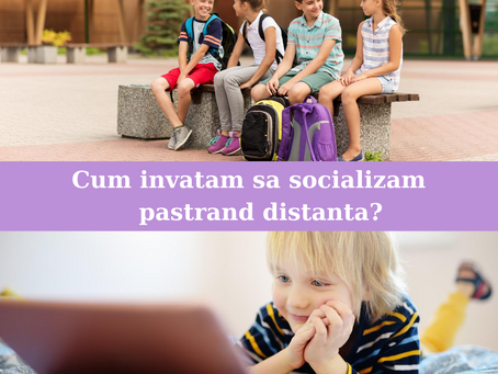 CUM INVATAM SA SOCIALIZAM PASTRAND DISTANTA?