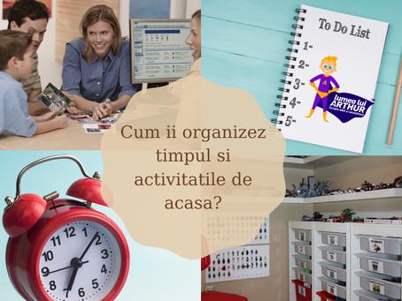 Cum ii organizez copilului  meu timpul si activitatile acasa?