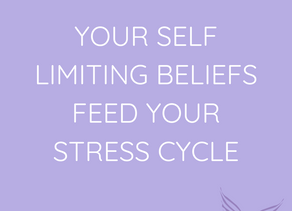 Your self limiting beliefs are feeding your stress cycle