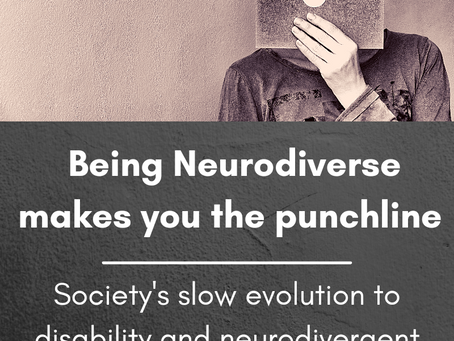 Being Neurodiverse Makes You The Punchline