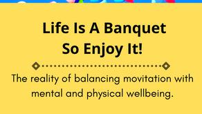 Life Is a Banquet, So Enjoy It!