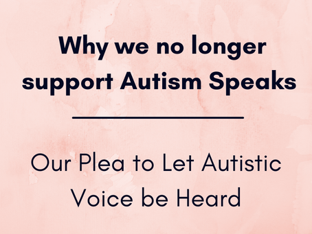 Why We No Longer Support Autism Speaks