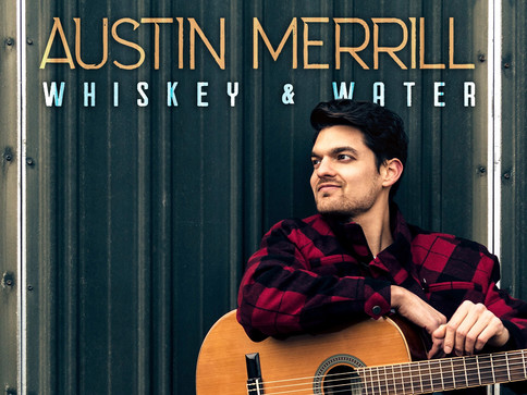 Austin Merrill Announces Debut EP, Whiskey & Water, Produced by Mark Bright, Available April 26th