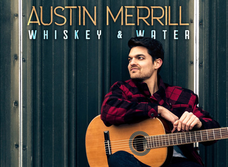 Austin Merrill Announces Debut EP, Whiskey & Water Produced by Mark Bright, Available April 26th