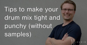 Tips to make your drum mix tight and punchy (without samples!)