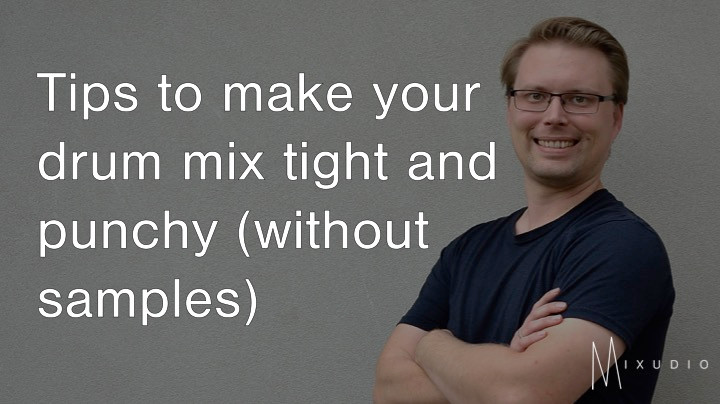 Tips to make your drum mix tight and punchy without samples