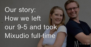 Our story: How we left our 9 to 5 and took Mixudio full time