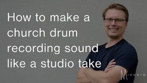 How to make a church drum recording sound like a studio take