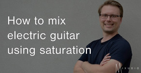 How to mix electric guitar using saturation
