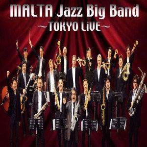 「MALTA Jazz Big Band ~TOKYO Live~」