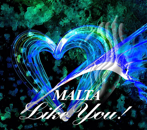 「MALTA ~ Like You!~」