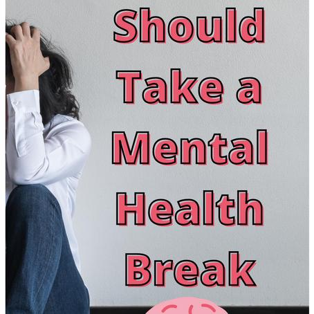 Why You Should Take a Mental Health Break