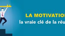 DOSSIER : La motivation, la vraie clé de la réussite