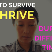 How to Survive & Thrive During Difficult Times