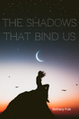 Completed Novel 1: The Shadows That Bind Us