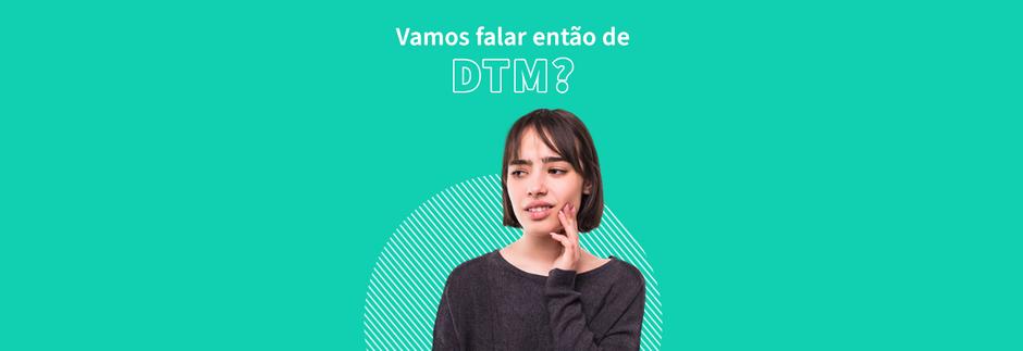 O que é DTM?