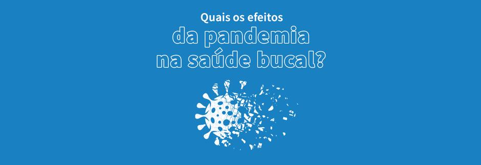 Quais os efeitos da pandemia na saúde bucal?