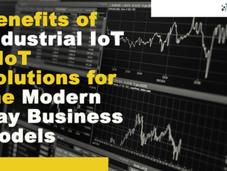 Benefits of Industrial IoT – IoT Solutions for the Modern Day Business Models